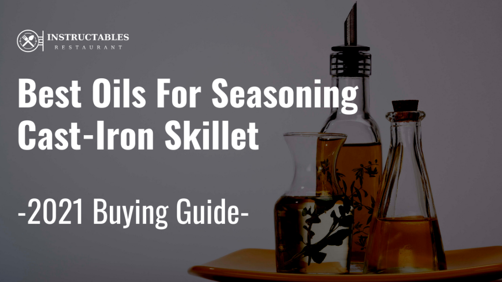 Best Oils For Seasoning Cast-Iron Skillet