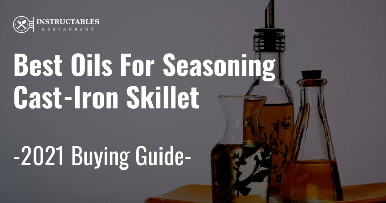 🥇Which Oil is Best for Seasoning Cast-Iron Skillet? [Detailed Guide]