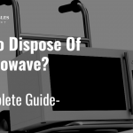 🥇How to Dispose of a Microwave - Disposal and Recycling Guide