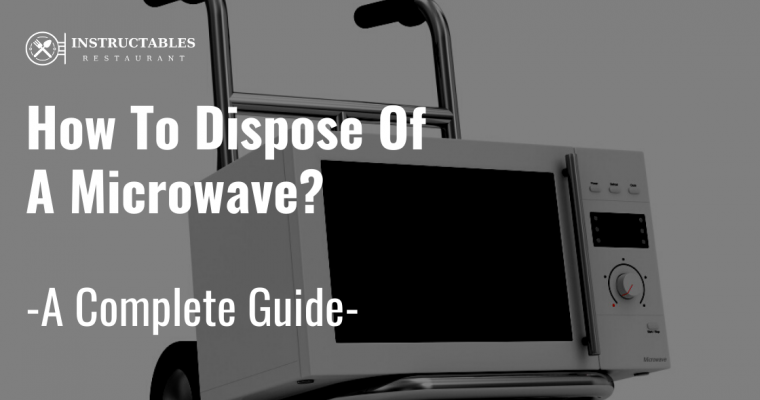 🥇How to Dispose of a Microwave – Disposal and Recycling Guide
