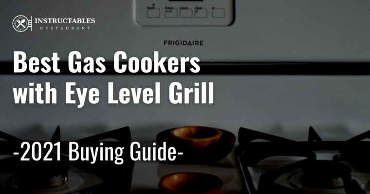 Best Gas Cookers with Eye Level Grill in 2021