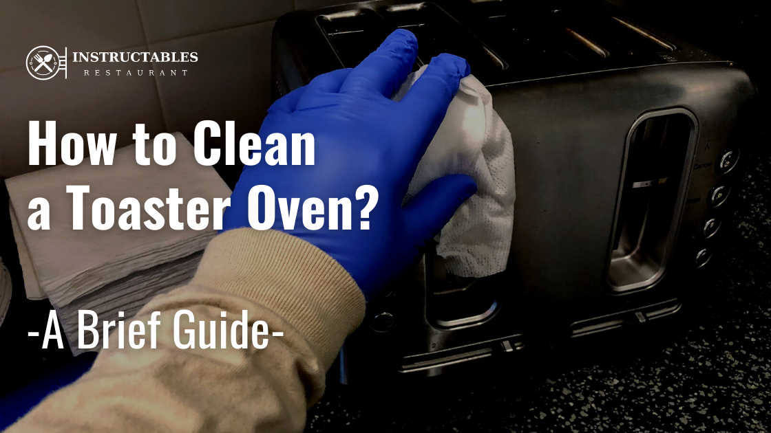 Easy and Simple Ways to Clean a Toaster Oven
