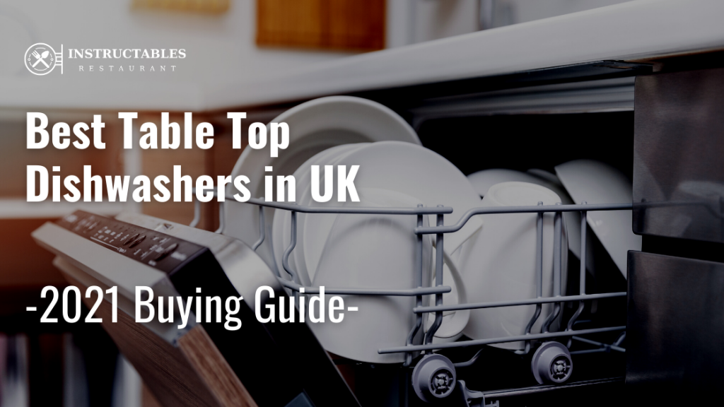 6 Best Table Top Dishwashers in UK 2021