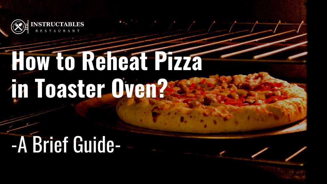 How to Reheat Pizza in Toaster Oven Easily