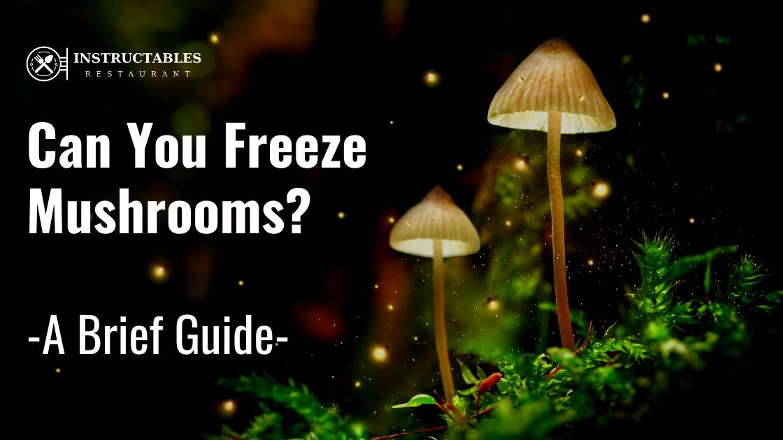 Can you Freeze Mushrooms?