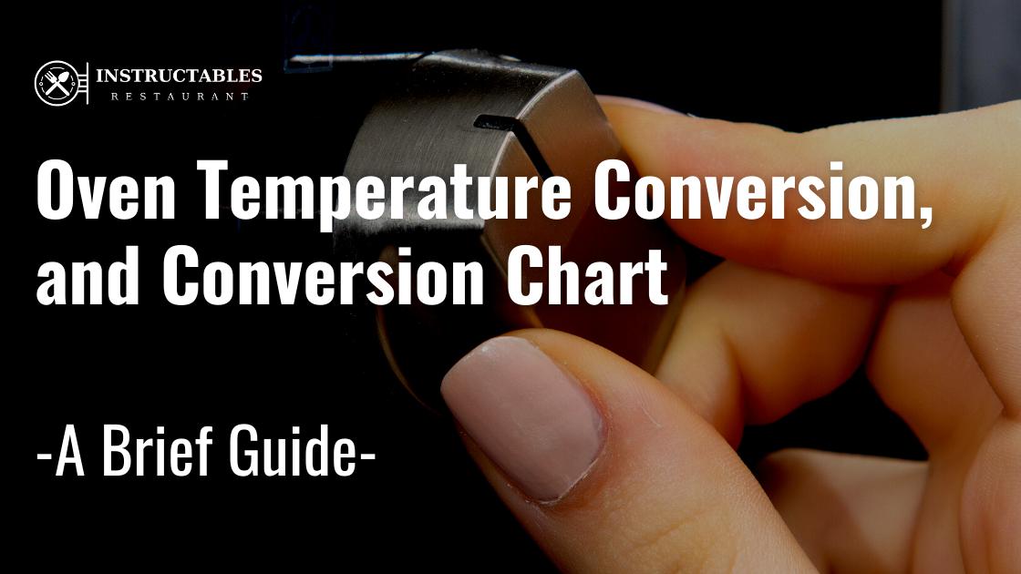 Oven Temperature Conversion – Conversion Chart – Fahrenheit & Celsius