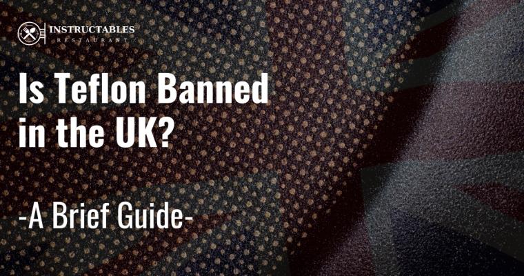 Is Teflon Banned in UK