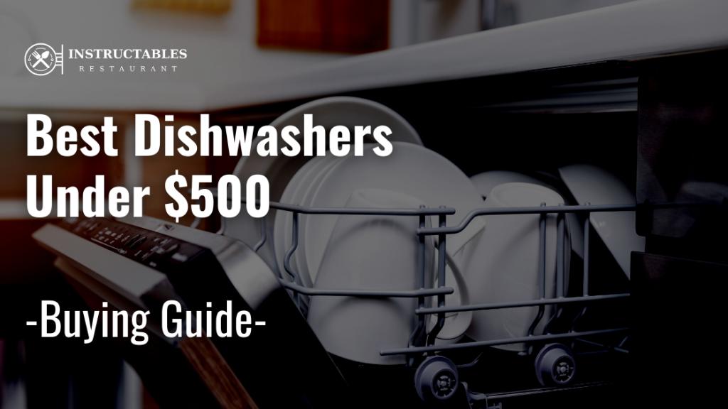 Best Dishwashers Under 500