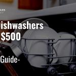 Best Dishwashers Under $500 in 2021