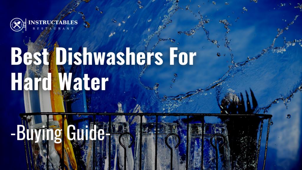 Best Dishwasher For Hard Water