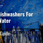 Best Dishwasher For Hard Water in 2021