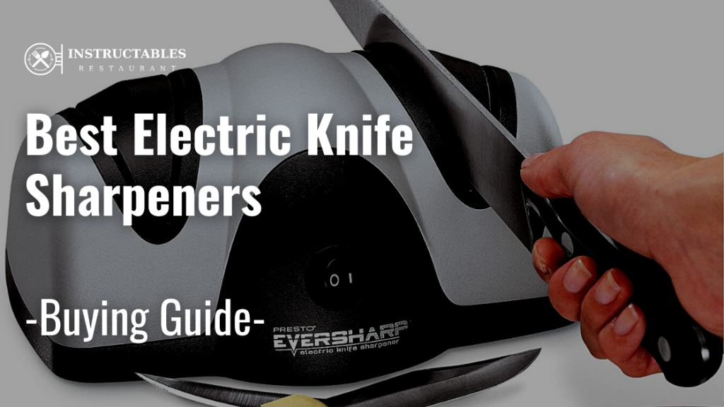 Review of Best Electric Knife Sharpeners