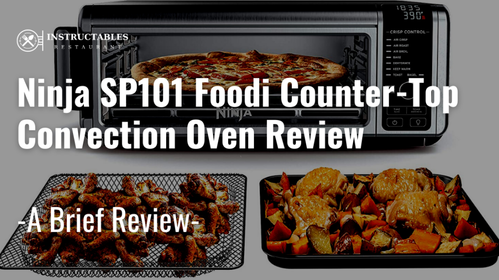 Ninja SP101 Foodi Counter-Top Convection Oven Detailed Review