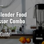 Best Blender Food Processor Combo in 2021