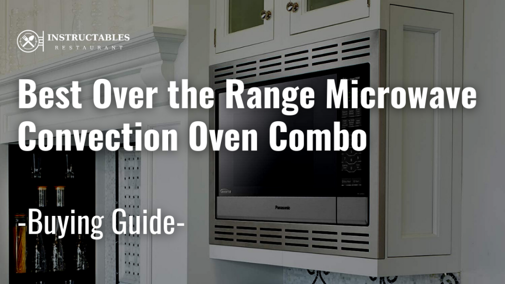 review of best over the range microwave convection oven combo